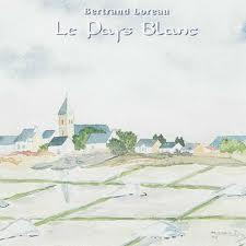 BERTRAND LOREAU - Le Pays Blanc - CD