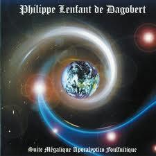 PHILIPPE LENFANT DE DAGOBERT - Suite Mégalique Apocalyptico Foulfuitique - CD