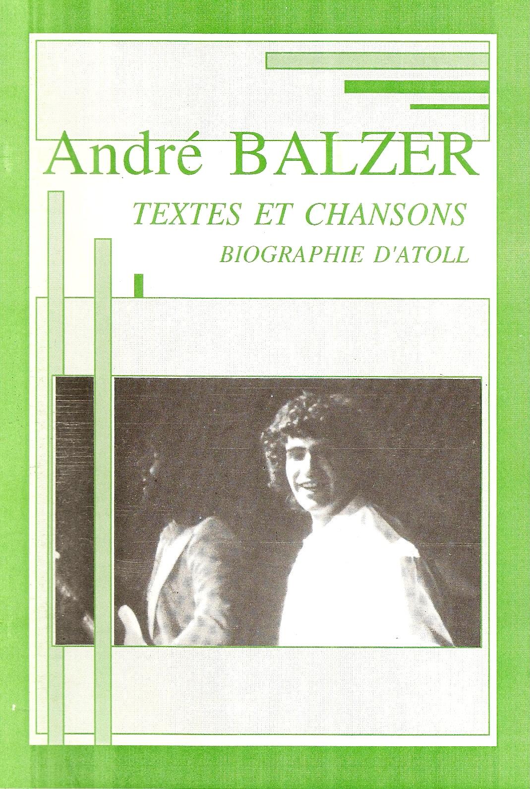 ANDRÉ BALZER - Textes Et Chansons - Biographie D'Atoll - Livre