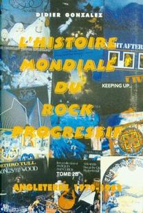 DIDIER GONZALEZ - L'Histoire Mondiale Du Rock Progressif - Tome Deux B: Angleterre 1970-1982 - Livre